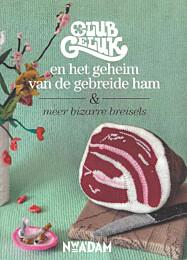 Club Geluk en het geheim van de gebreide ham