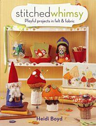 Stitched Whimsy Heidi Boyd boek om projectjes van vilt en stof te maken